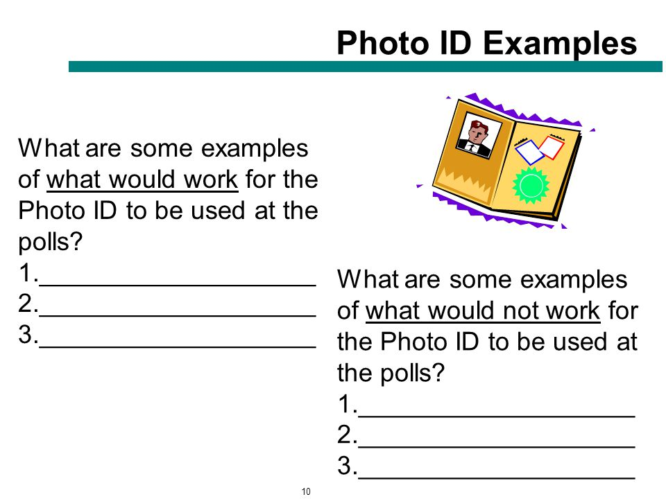 10 Photo ID Examples What are some examples of what would not work for the Photo ID to be used at the polls.