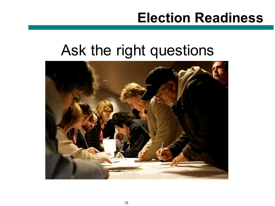 18 Election Readiness Ask the right questions