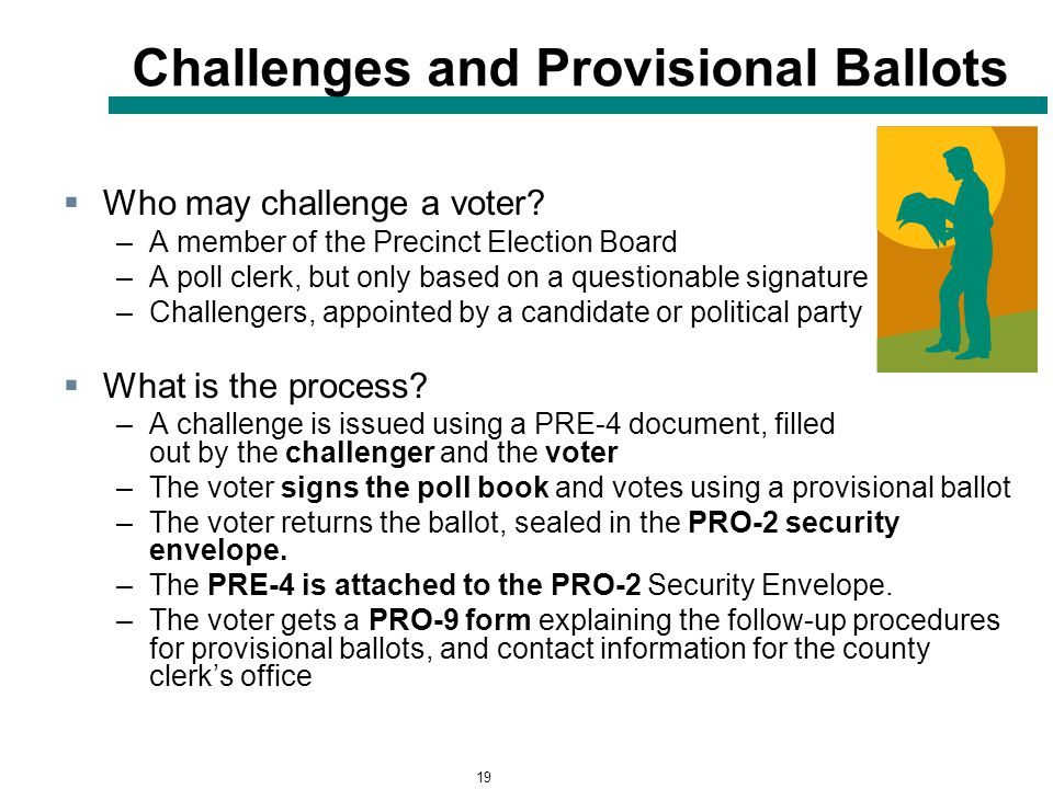 19 Challenges and Provisional Ballots  Who may challenge a voter.