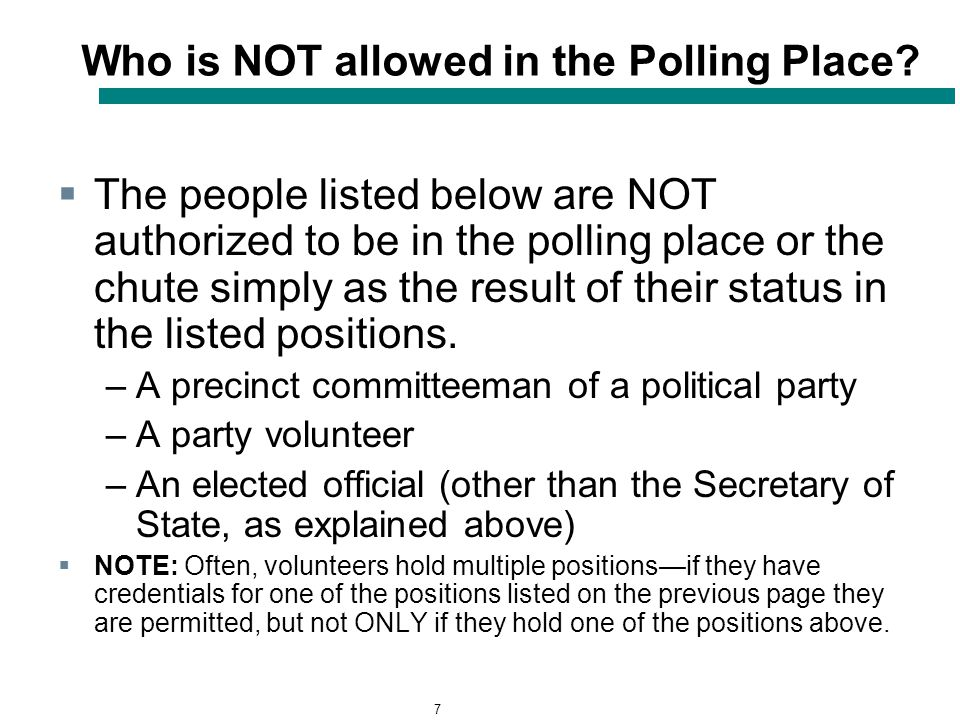 7 Who is NOT allowed in the Polling Place.