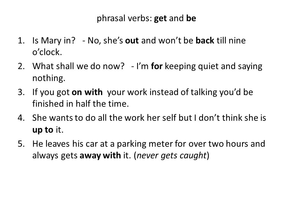 phrasal verbs: get and be 1.Is Mary in.- No, she's out and won't be back till nine o'clock.