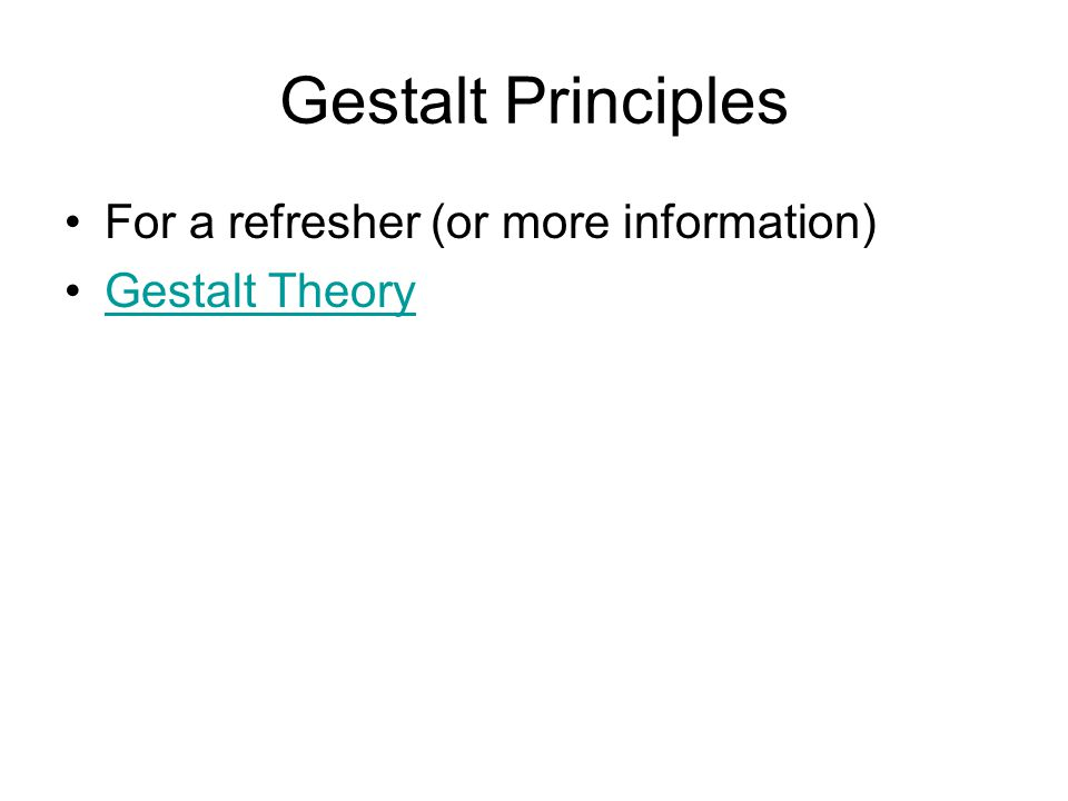 Gestalt Principles For a refresher (or more information) Gestalt Theory
