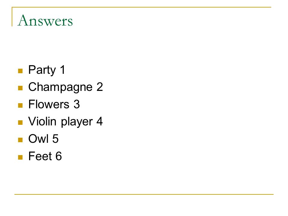 Answers Party 1 Champagne 2 Flowers 3 Violin player 4 Owl 5 Feet 6