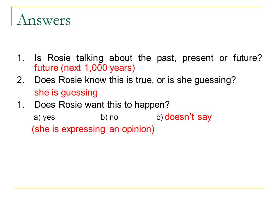 Answers 1.Is Rosie talking about the past, present or future? future (next 1,000 years) 2.Does Rosie know this is true, or is she guessing? she is gue