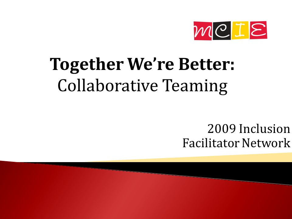 2009 Inclusion Facilitator Network Together We're Better: Collaborative Teaming