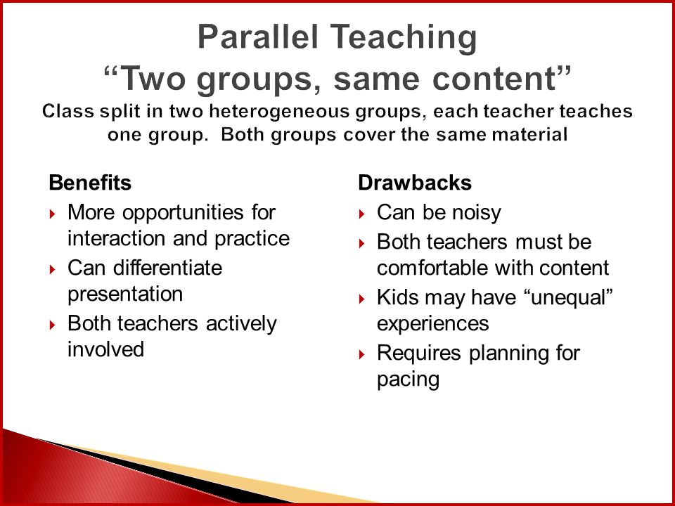 "Parallel Teaching ""Two groups, same content"" Class split in two heterogeneous groups, each teacher teaches one group. Both groups cover the same mater"