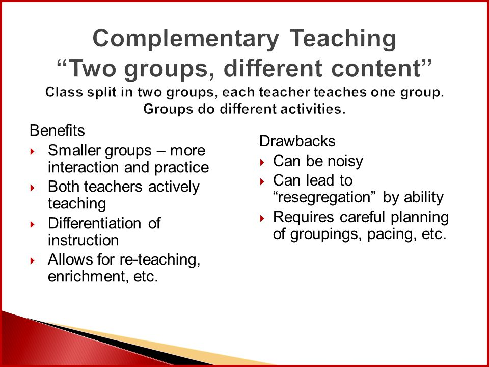 "Complementary Teaching ""Two groups, different content"" Class split in two groups, each teacher teaches one group. Groups do different activities. Bene"