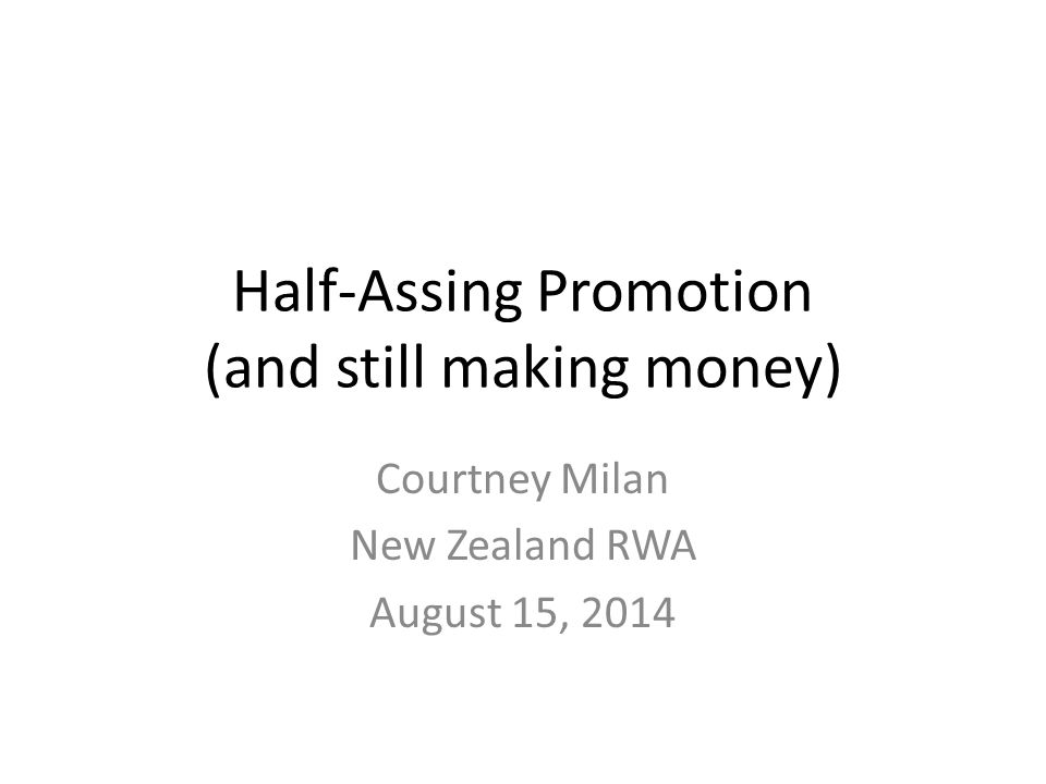 Half-Assing Promotion (and still making money) Courtney Milan New Zealand RWA August 15, 2014