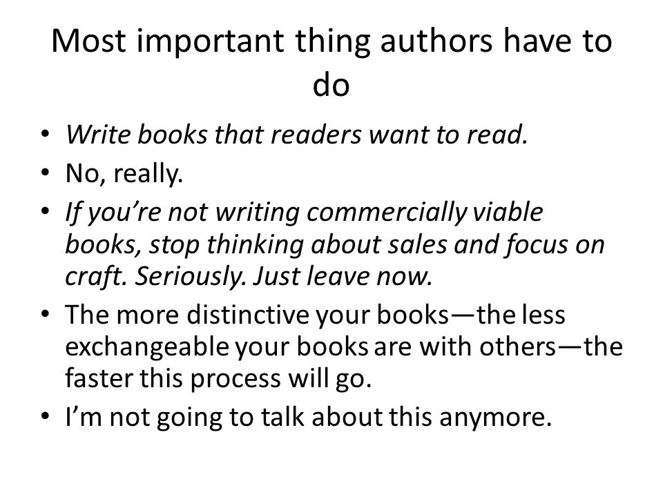Most important thing authors have to do Write books that readers want to read.