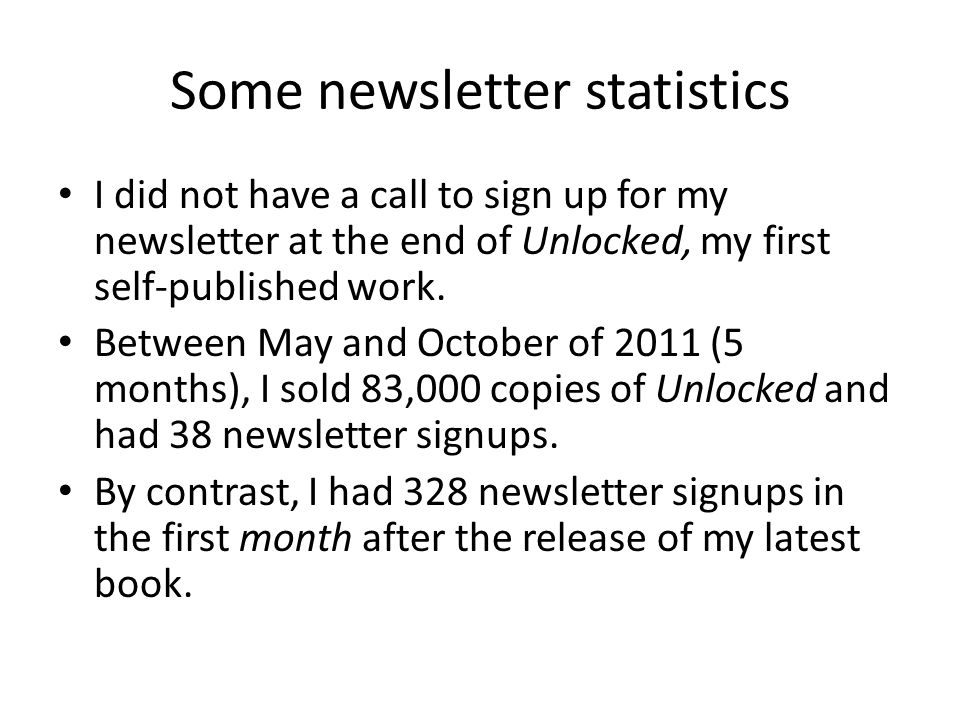 Some newsletter statistics I did not have a call to sign up for my newsletter at the end of Unlocked, my first self-published work. Between May and Oc
