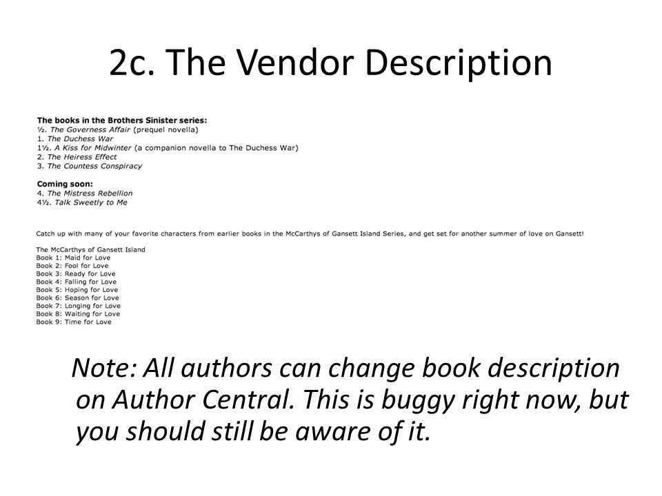 2c. The Vendor Description Note: All authors can change book description on Author Central. This is buggy right now, but you should still be aware of