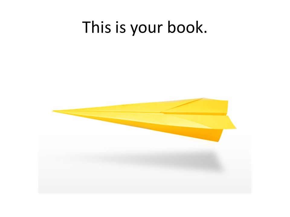 This is your book.