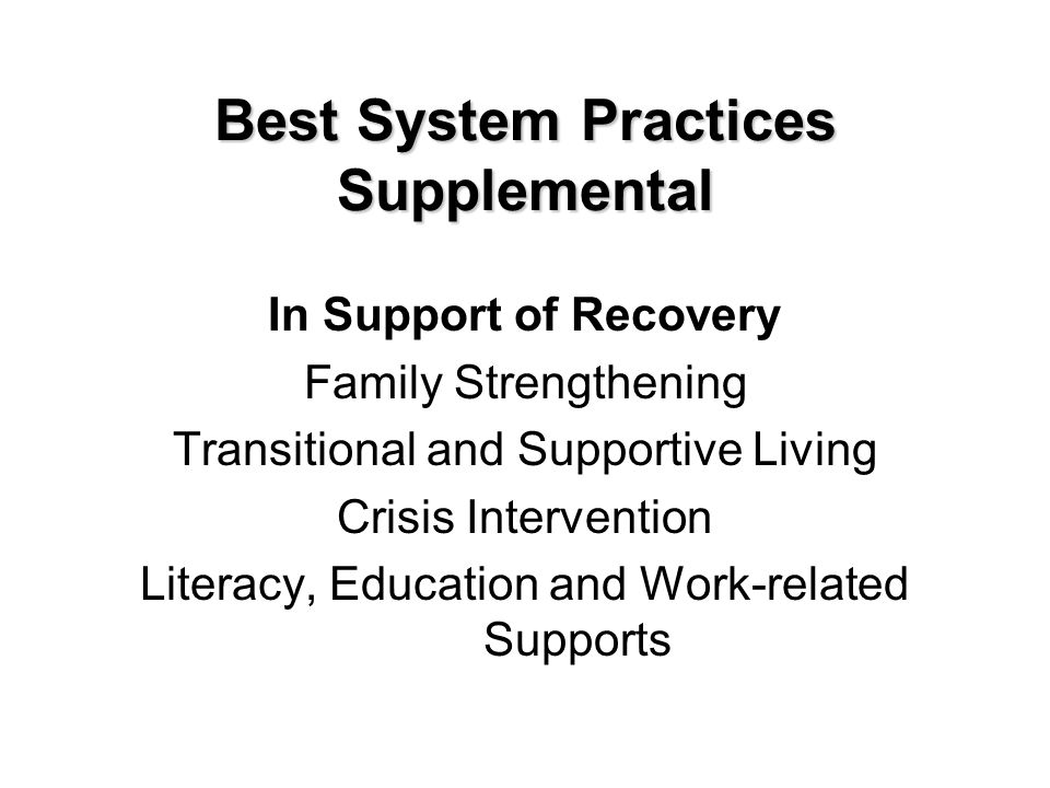 Best System Practices Supplemental In Support of Recovery Family Strengthening Transitional and Supportive Living Crisis Intervention Literacy, Education and Work-related Supports