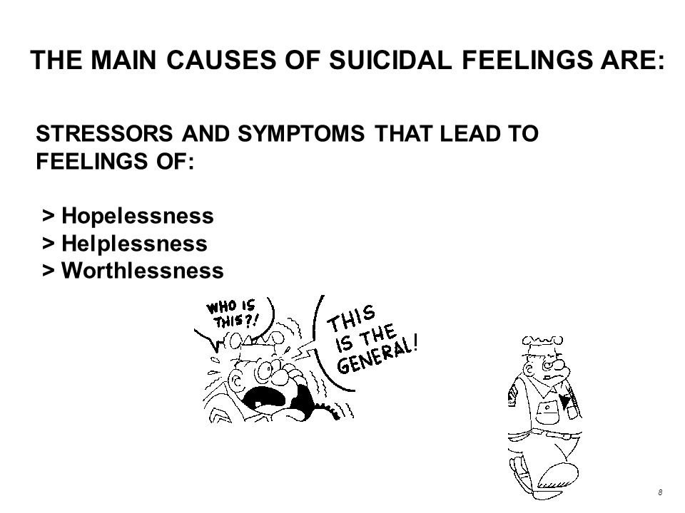 THE MAIN CAUSES OF SUICIDAL FEELINGS ARE: STRESSORS AND SYMPTOMS THAT LEAD TO FEELINGS OF: > Hopelessness > Helplessness > Worthlessness 8