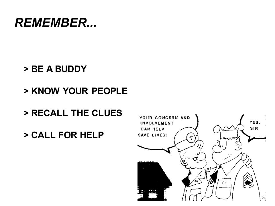 REMEMBER... > BE A BUDDY > KNOW YOUR PEOPLE > RECALL THE CLUES > CALL FOR HELP 24