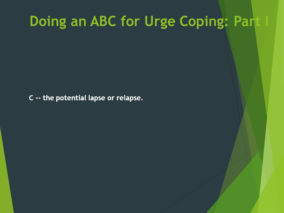 Doing an ABC for Urge Coping: Part I C -- the potential lapse or relapse.