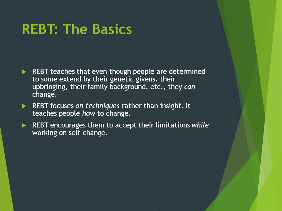 REBT: The Basics On a deeper level, REBT teaches a profoundly radical (for some) philosophy:  Unconditional Self Acceptance (USA) (Rate your behavior, not your self.)  Unconditional Other Acceptance (UOA) (Rate what others do, but not them.) Note: This is not a new idea; it is over 2000 years old.