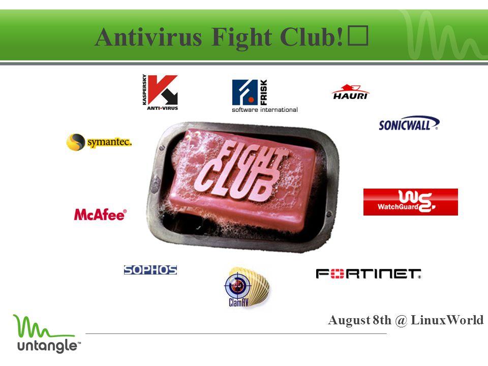 Antivirus Fight Club! August 8th @ LinuxWorld