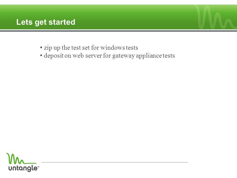 Lets get started zip up the test set for windows tests deposit on web server for gateway appliance tests
