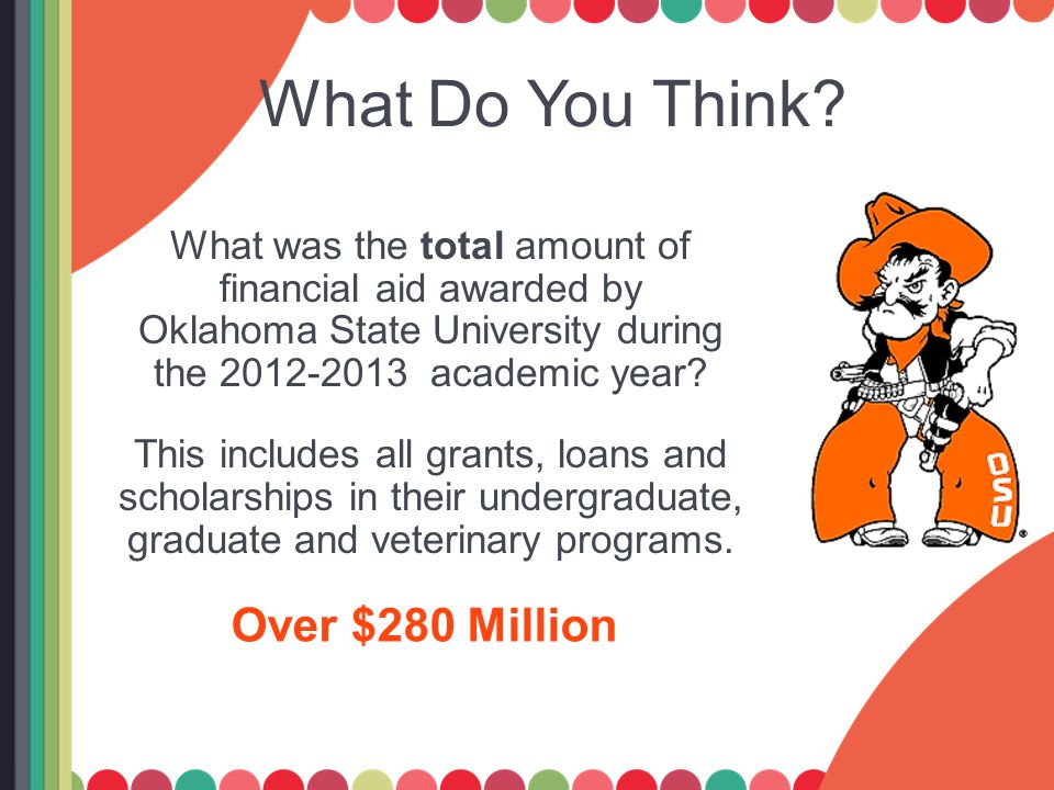 What Do You Think? What was the total amount of financial aid awarded by Oklahoma State University during the 2012-2013 academic year? This includes a