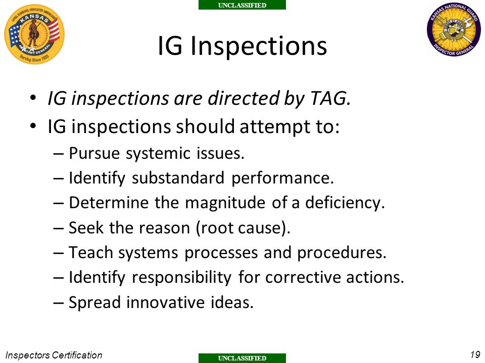 19 UNCLASSIFIED Inspectors Certification IG Inspections IG inspections are directed by TAG.