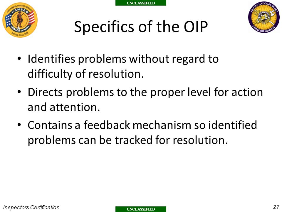 27 UNCLASSIFIED Inspectors Certification Specifics of the OIP Identifies problems without regard to difficulty of resolution.
