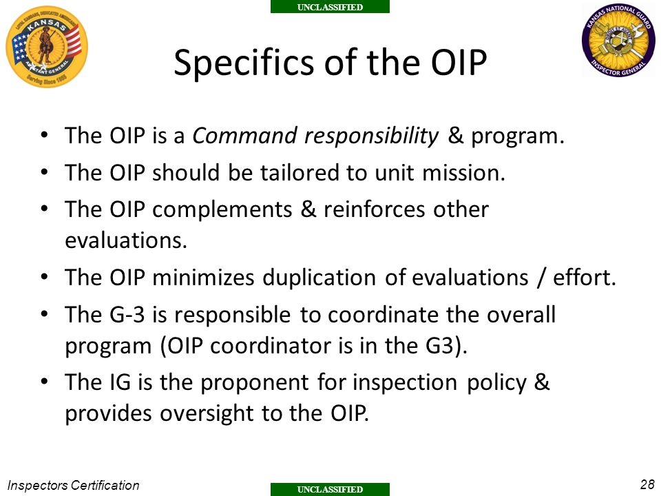 28 UNCLASSIFIED Inspectors Certification Specifics of the OIP The OIP is a Command responsibility & program.