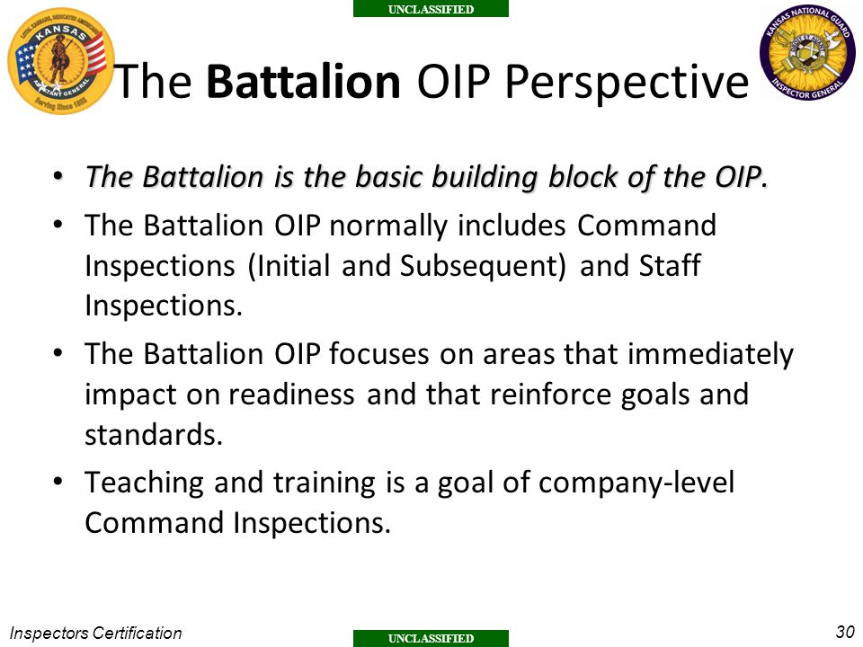 30 UNCLASSIFIED Inspectors Certification The Battalion OIP Perspective The Battalion is the basic building block of the OIP.