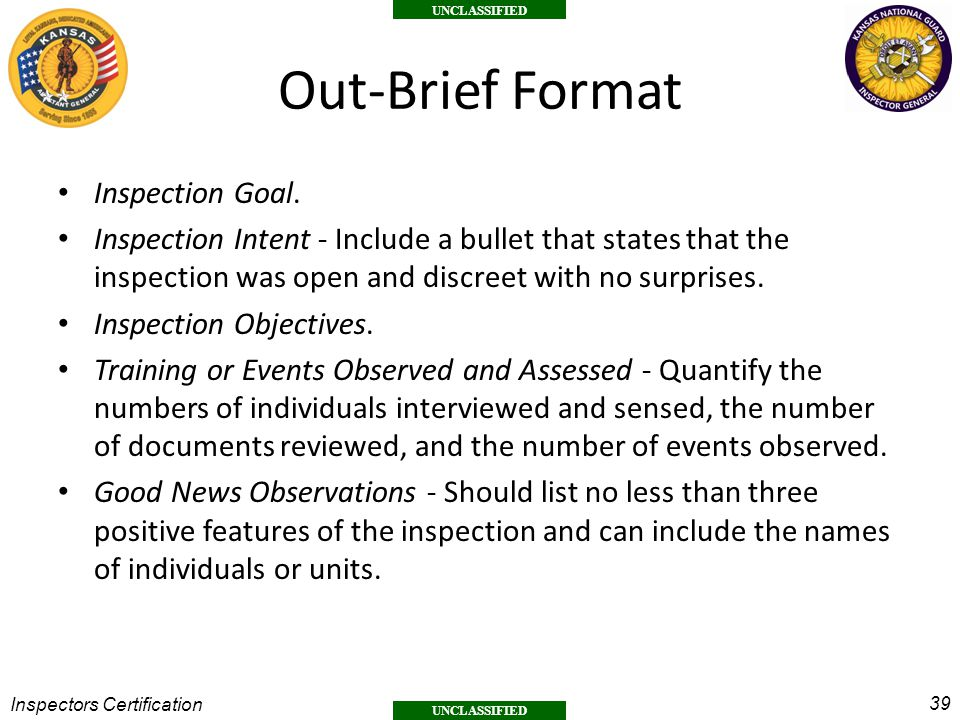 39 UNCLASSIFIED Inspectors Certification Out-Brief Format Inspection Goal.