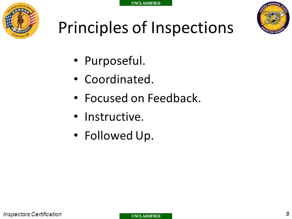 8 UNCLASSIFIED Inspectors Certification Principles of Inspections Purposeful.