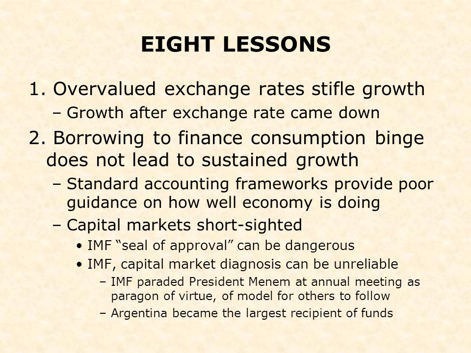 EIGHT LESSONS 1. Overvalued exchange rates stifle growth –Growth after exchange rate came down 2.