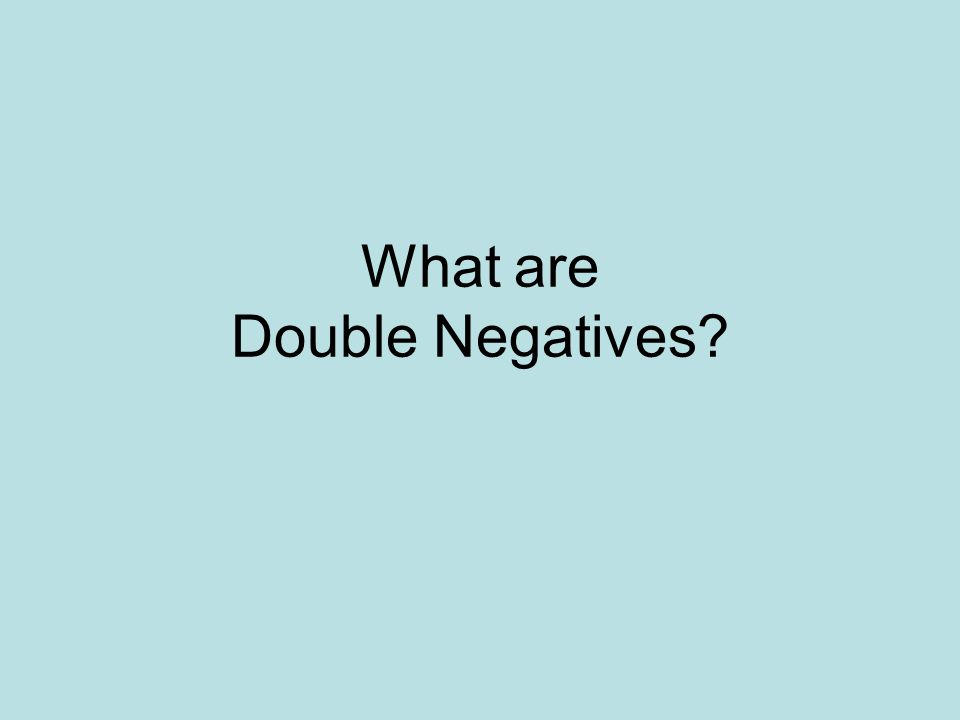What are Double Negatives