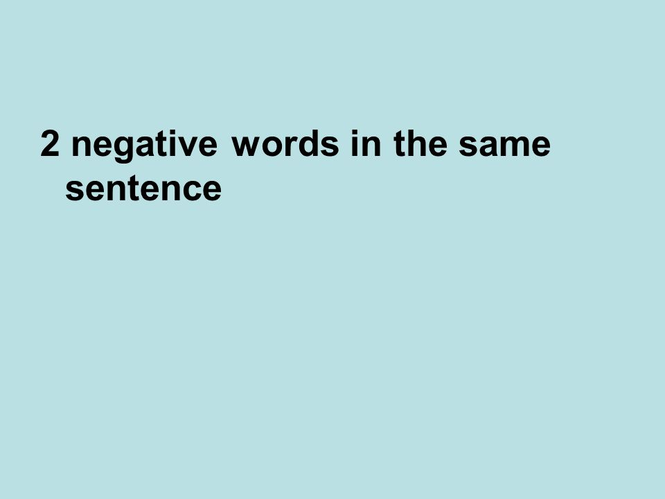 2 negative words in the same sentence