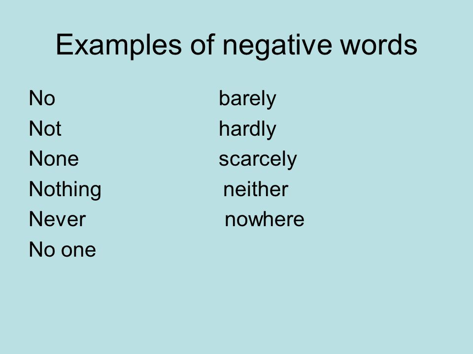 Examples of negative words No barely Not hardly None scarcely Nothing neither Never nowhere No one
