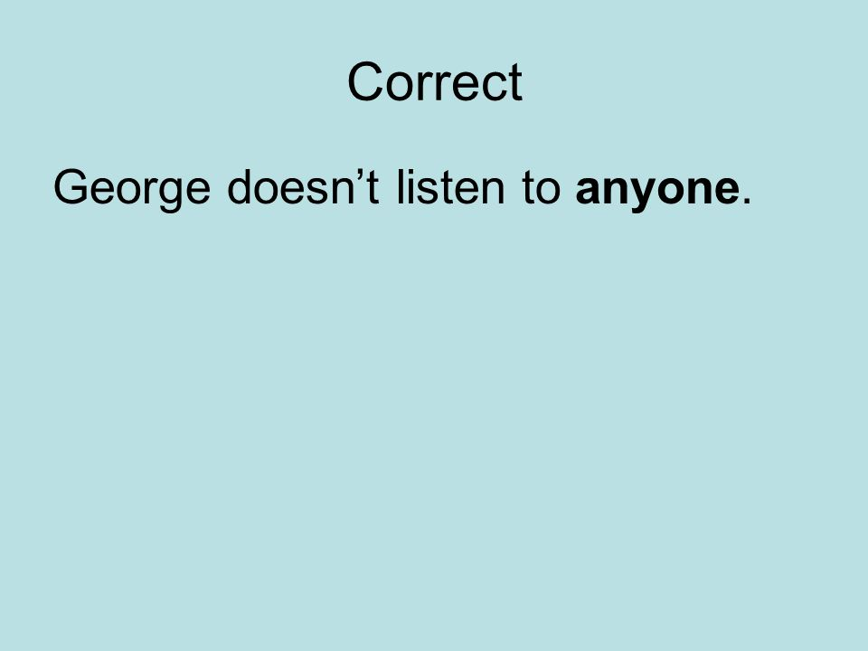 Correct George doesn't listen to anyone.