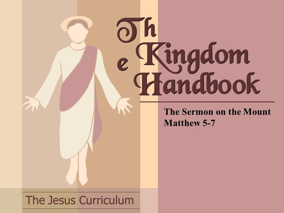 The Jesus Curriculum Th e The Sermon on the Mount Matthew 5-7 Kingdom Handbook