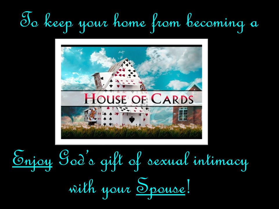 To keep your home from becoming a Enjoy God's gift of sexual intimacy with your Spouse!