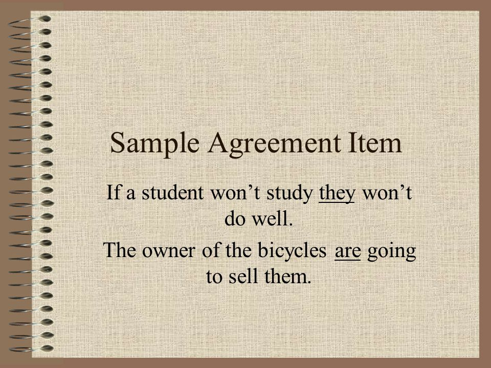 Sample Agreement Item If a student won't study they won't do well. The owner of the bicycles are going to sell them.