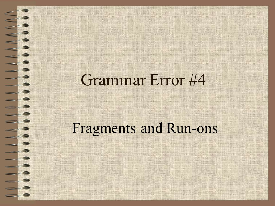 Grammar Error #4 Fragments and Run-ons