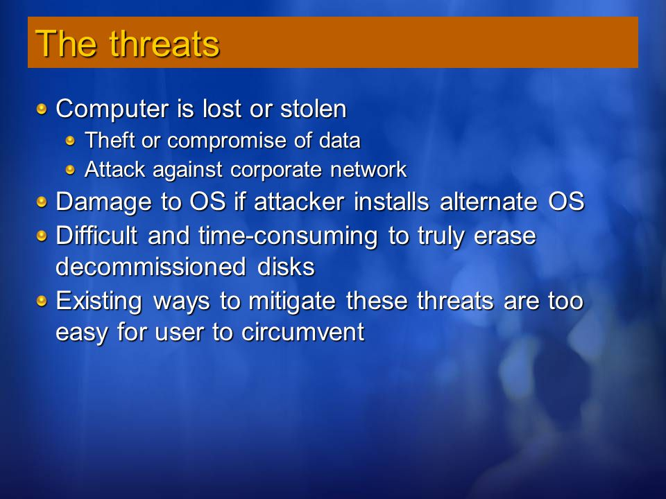 The threats Computer is lost or stolen Theft or compromise of data Attack against corporate network Damage to OS if attacker installs alternate OS Dif