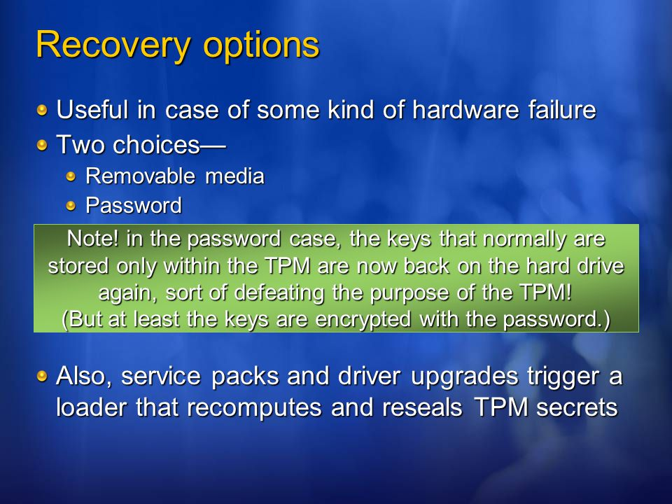 Recovery options Useful in case of some kind of hardware failure Two choices— Removable media Password Also, service packs and driver upgrades trigger