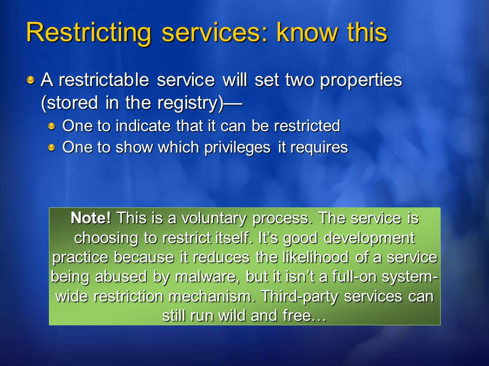 Restricting services: know this A restrictable service will set two properties (stored in the registry)— One to indicate that it can be restricted One