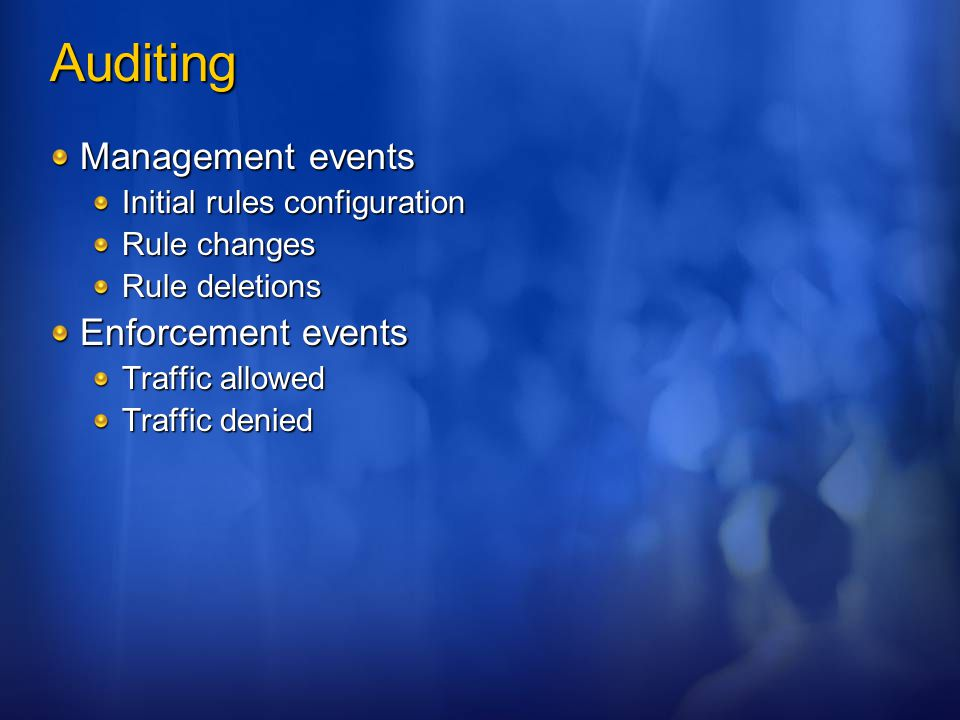 Auditing Management events Initial rules configuration Rule changes Rule deletions Enforcement events Traffic allowed Traffic denied