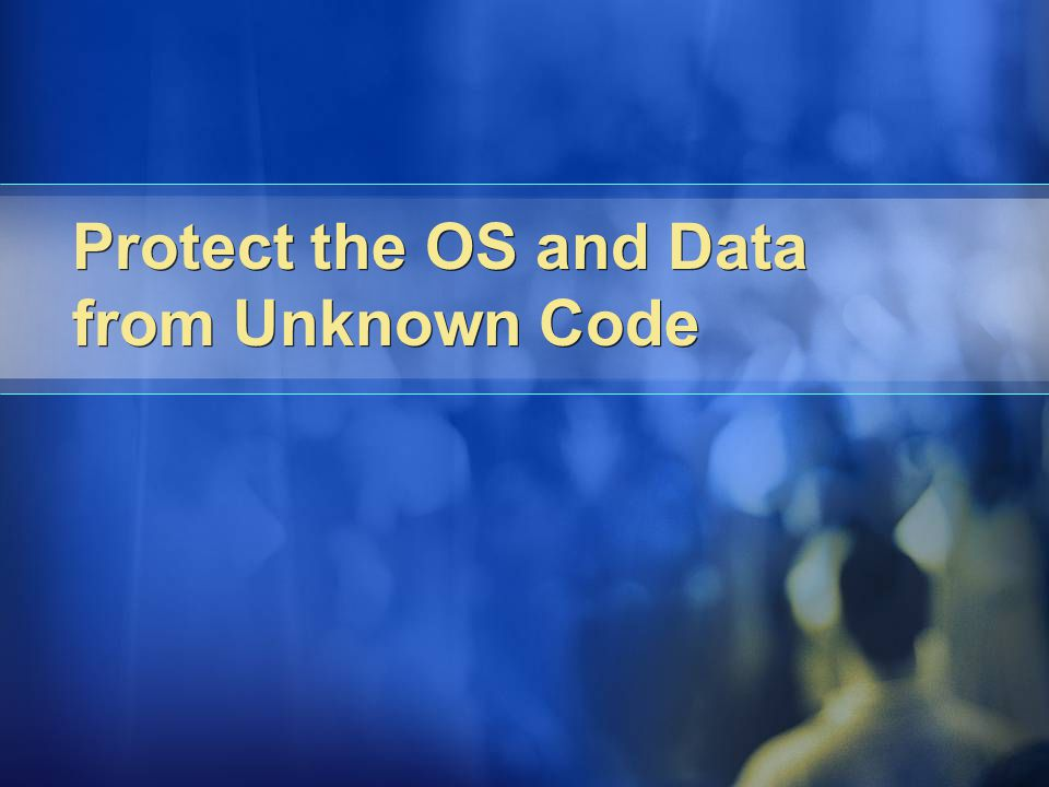 Protect the OS and Data from Unknown Code