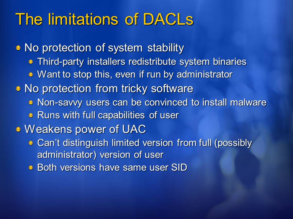 The limitations of DACLs No protection of system stability Third-party installers redistribute system binaries Want to stop this, even if run by admin