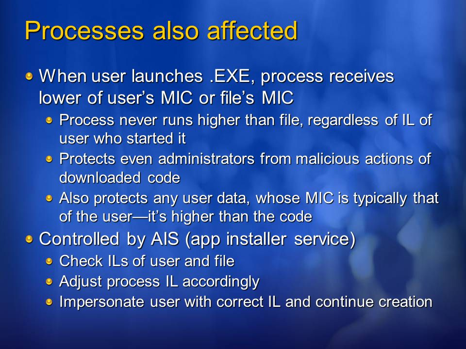 Processes also affected When user launches.EXE, process receives lower of user's MIC or file's MIC Process never runs higher than file, regardless of