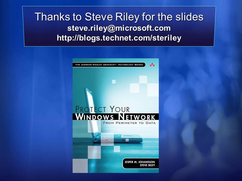 Thanks to Steve Riley for the slides steve.riley@microsoft.comhttp://blogs.technet.com/steriley