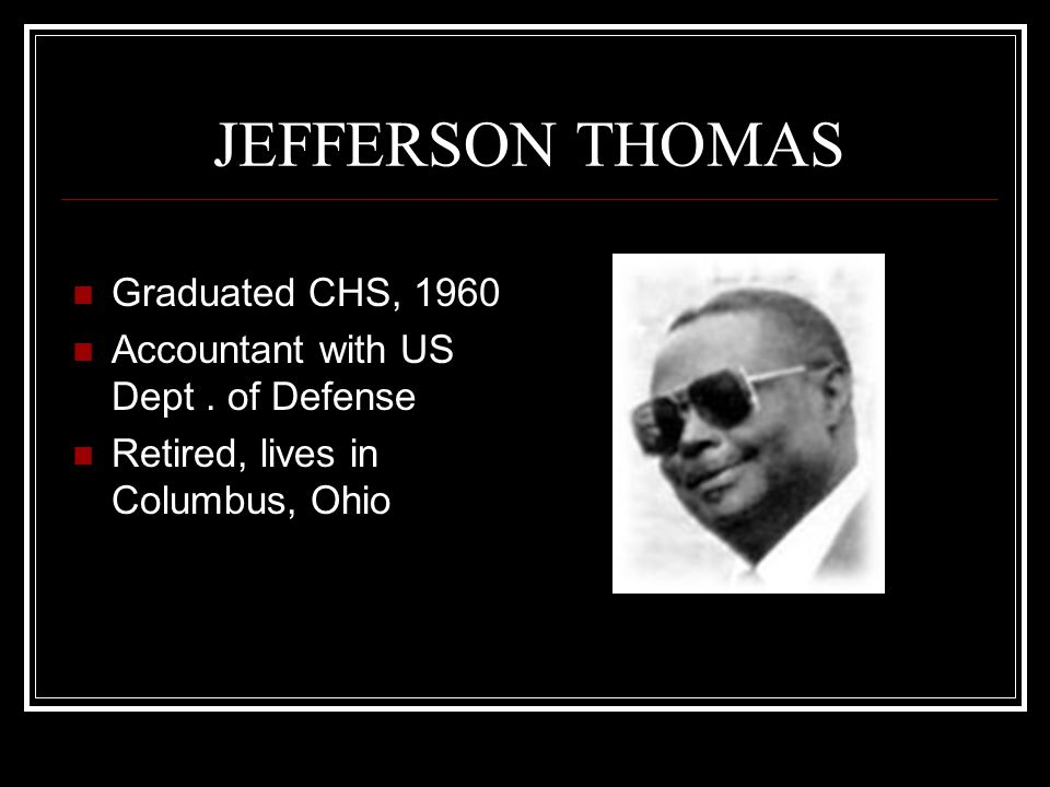 JEFFERSON THOMAS Graduated CHS, 1960 Accountant with US Dept. of Defense Retired, lives in Columbus, Ohio