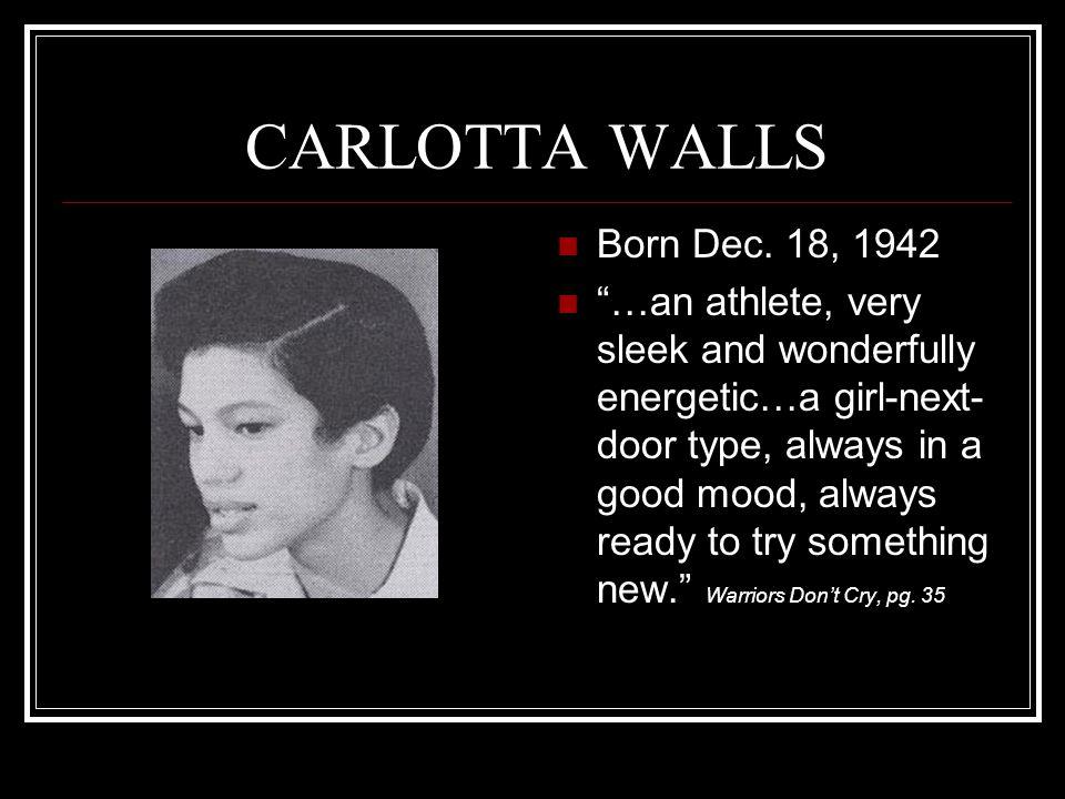 "CARLOTTA WALLS Born Dec. 18, 1942 ""…an athlete, very sleek and wonderfully energetic…a girl-next- door type, always in a good mood, always ready to tr"