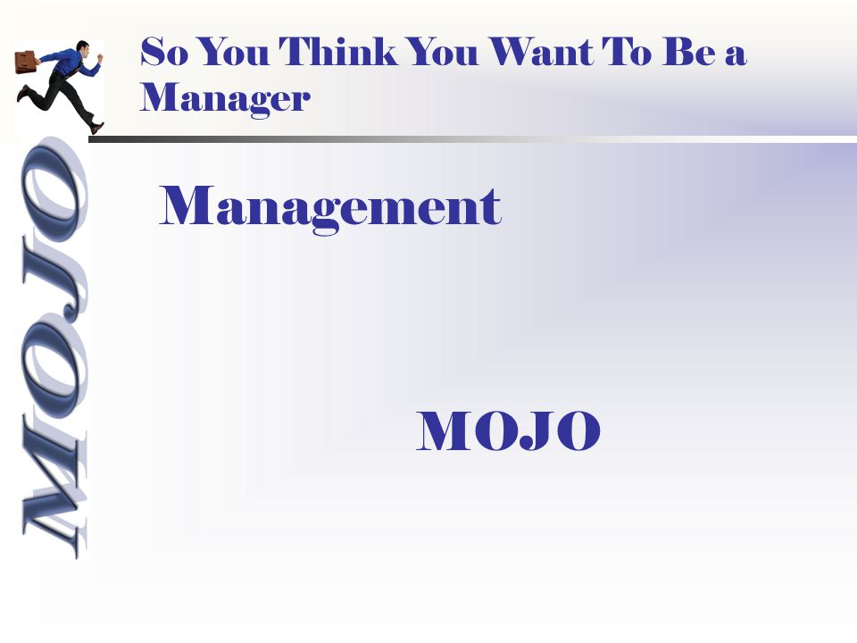 Management MOJO So You Think You Want To Be a Manager